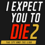 I Expect You To Die 2 : The Spy and the Liar