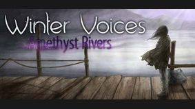 Winter Voices - Episode 4 : Amethyst River